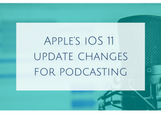 Apple's iOS 11 Update Changes for Podcasting
