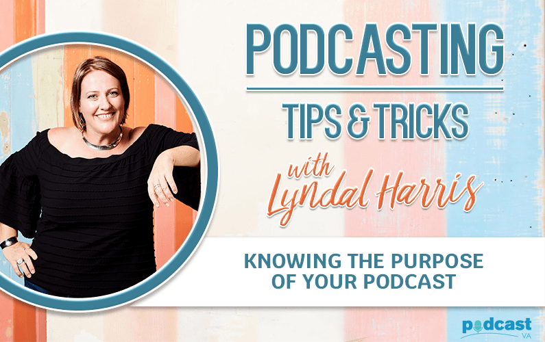 Knowing the purpose of your podcast