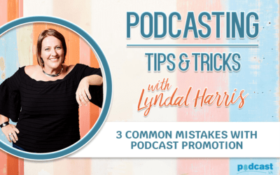 3 Common mistakes with podcast promotion | Episode 7