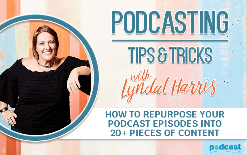 How to repurpose your podcast episodes into 20+ pieces of content