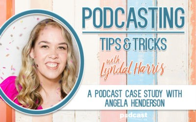 A Podcast Case Study with Angela Henderson | Episode 22