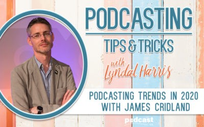 Podcasting trends in 2020  with James Cridland | Episode 24