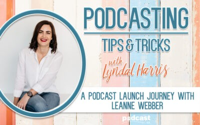 A Podcast Launch Journey with Leanne Webber | Episode 28
