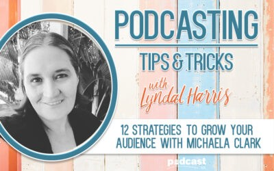 12 Strategies to Grow your Audience with Michaela Clark | Episode 30